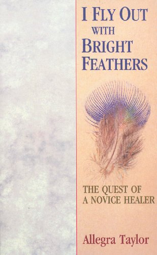 9781846042010: I Fly Out with Bright Feathers: The Quest of a Novice Healer