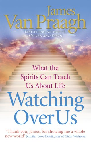Watching Over Us: What the Spirits Can Teach Us about Life. James Van Praagh (184604216X) by James Van Praagh