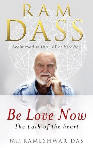 Be Love Now: The Path of the Heart: Dass, Ram; Das, Rameshwar