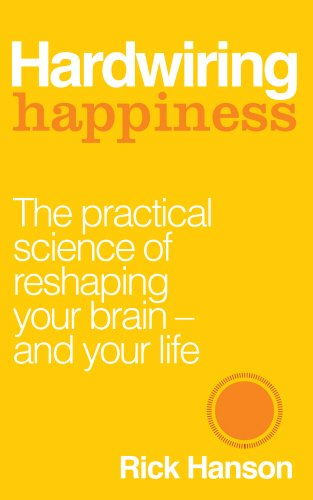 9781846043567: Hardwiring Happiness: The Practical Science of Reshaping Your Brain - and Your Life