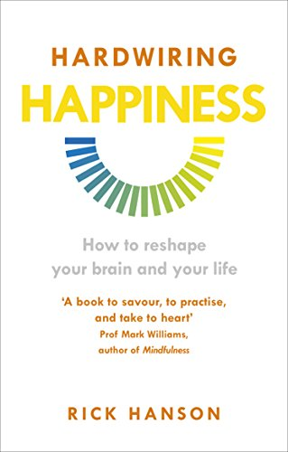 9781846043574: Hardwiring Happiness: How to reshape your brain and your life