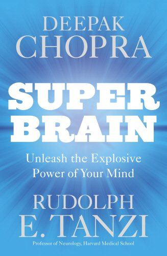 Super Brain: Unleashing the explosive power of your mind to maximize health, happiness and spiritual