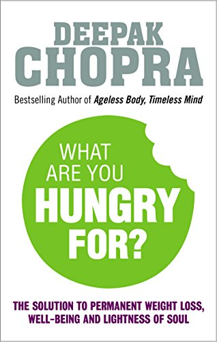 9781846044076: What Are You Hungry For?: The Chopra Solution to Permanent Weight Loss, Well-Being and Lightness of Soul