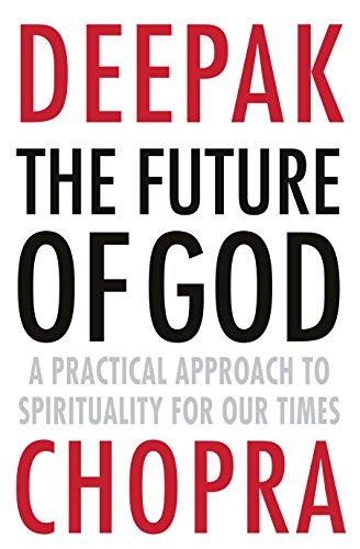 The Future of God : A Practical: Deepak Chopra