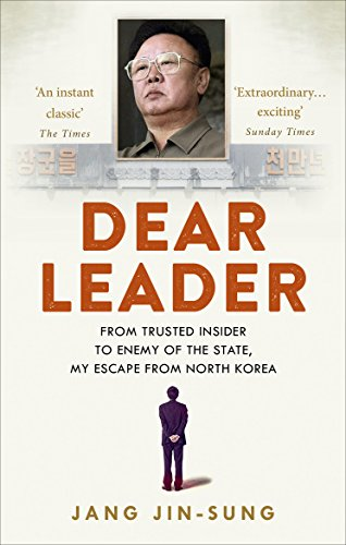 9781846044212: Dear Leader: North Korea's senior propagandist exposes shocking truths behind the regime