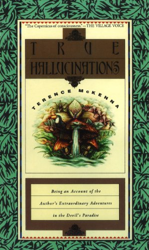 9781846044250: True Hallucinations: Being an Account of the Author's Extraordinary Adventures in the Devil's Paradise