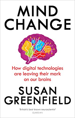 9781846044311: Mind Change: How digital technologies are leaving their mark on our brains