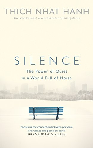 Silence: The Power of Quiet in a World Full of Noise: Hanh, Thich Nhat