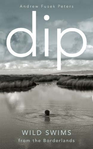 9781846044472: Dip: Wild Swims from the Borderlands
