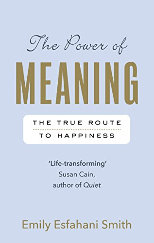 The Power of Meaning: The true route to happiness: EMILY ESF SMITH