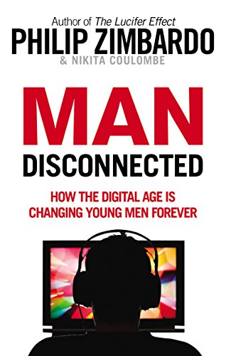 9781846044854: Man Disconnected: How technology has sabotaged what it means to be male