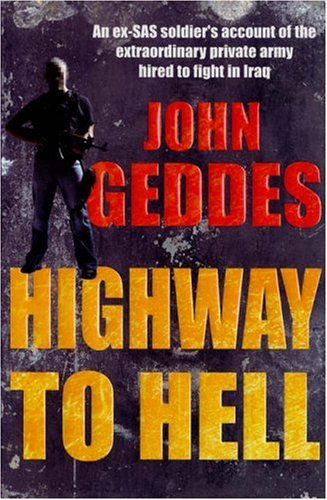 9781846050633: Highway to Hell: An Ex-SAS Soldier's Account of the Extraordinary Private Army Hired to Fight in Iraq
