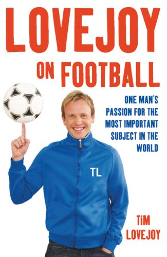 9781846053511: Lovejoy On Football: One Man's Passion for The Most Important Subject In the World