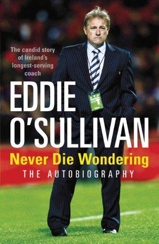 9781846053993: Eddie O'Sullivan: Never Die Wondering: The Autobiography