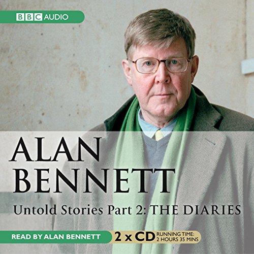 9781846070099: Alan Bennett Untold Stories: Part 2: The Diaries: Diaries Pt. 2