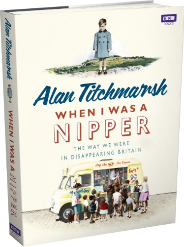 When I was a Nipper: The Way We Were in Disappearing Britain (1846072026) by Titchmarsh, Alan