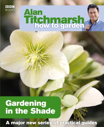 Gardening in the Shade (How to Garden) (9781846073953) by Alan Titchmarsh