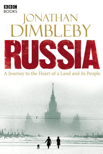 Russia: A Journey to the Heart of: Dimbleby, Jonathan