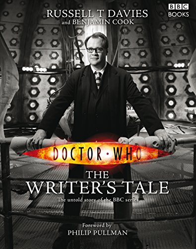 Doctor Who: The Writer's Tale: Davies, Russell T.; Cook, Benjamin