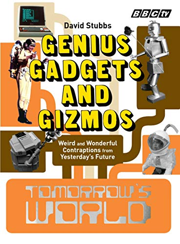 9781846075780: Tomorrow's World: Genius Gadgets and Gizmos: Weird and Wonderful Contraptions from Yesterday's Future