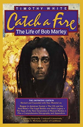 Catch a Fire: The Life of Bob: White, Timothy