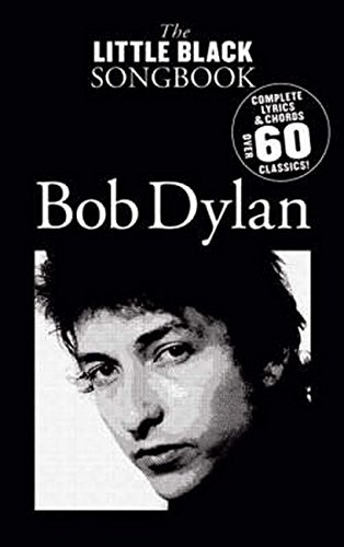 The Little Black Songbook: Bob Dylan- Complete Lyrics & Chords, Over 60 Classics! (1846094925) by Bob Dylan