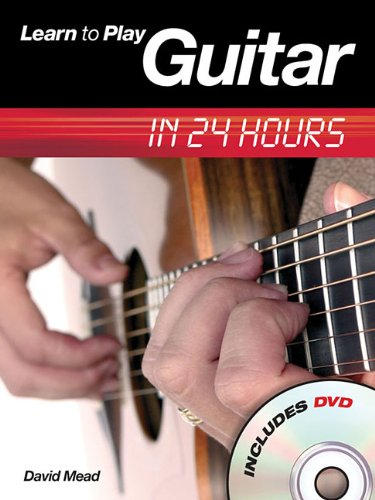 Learn to Play Guitar in 24 Hours (Book & DVD): Mead, David, LLM