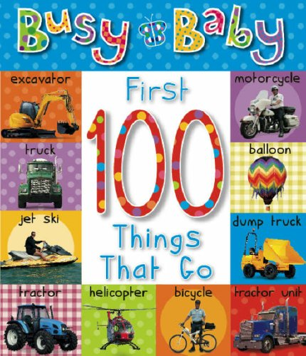 9781846107757: First 100 Things That Go (Busy Baby)