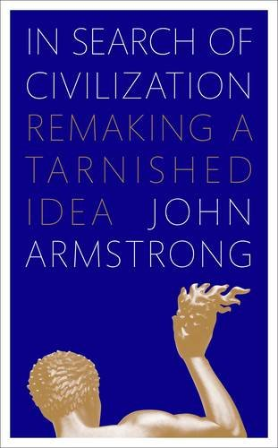 9781846140037: In Search of Civilization: Remaking a tarnished idea
