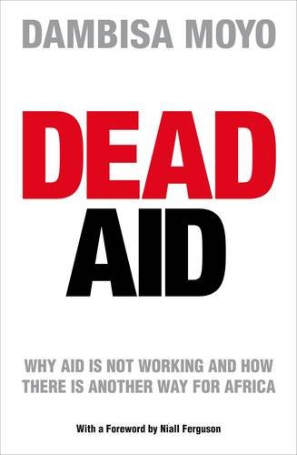 9781846140068: Dead Aid: Why aid is not working and how there is another way for Africa