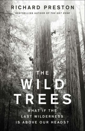 9781846140235: The Wild Trees: What if the Last Wilderness is Above Our Heads?