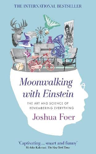 Moonwalking with Einstein: The Art and Science: Joshua Foer