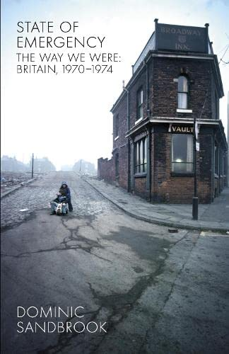 9781846140310: State of Emergency: The Way We Were: Britain, 1970-1974