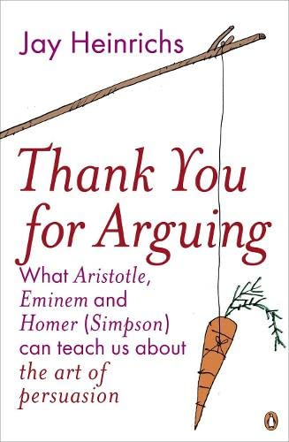 9781846140419: Thank You For Arguing - What Aristotle, Eminem and Homer Simpson Can Teach Us About The Art Of Persuasion