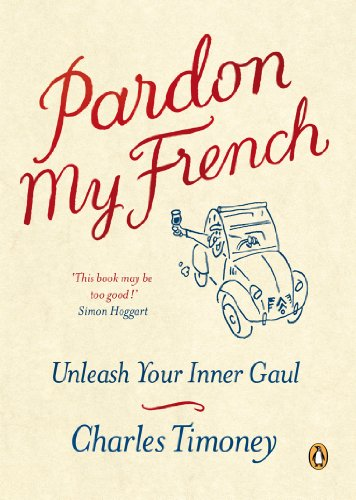 Pardon My French: Unleash Your Inner Gaul: Charles Timoney