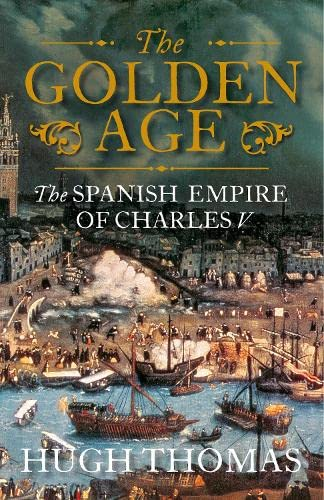9781846140846: The Golden Age: The Spanish Empire of Charles V