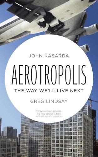 9781846141003: Aerotropolis: The Way We'll Live Next