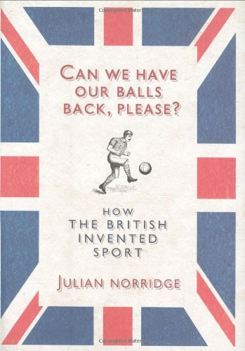 9781846141157: Can We Have Our Balls Back, Please?: How the British Invented Sport (and then almost forgot how to play it)