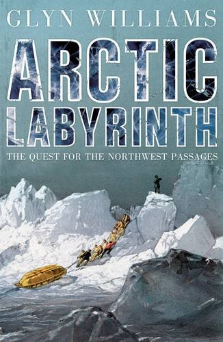 9781846141386: Arctic Labyrinth : The Quest for the Northwest Passage