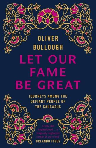 9781846141416: Let Our Fame Be Great: Journeys among the defiant people of the Caucasus