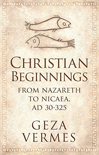 9781846141508: Christian Beginnings: From Nazareth to Nicaea, AD 30-325