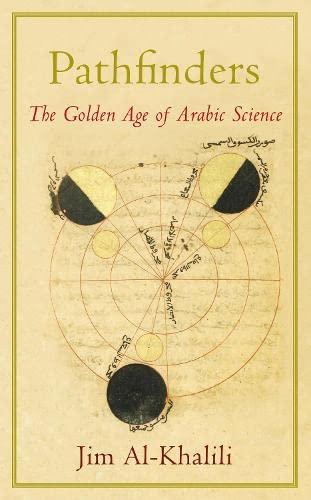 Pathfinders: The Golden Age Of Arabic Science: Al-Khalili, Jim