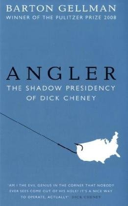 9781846141621: Angler: The Shadow Presidency of Dick Cheney