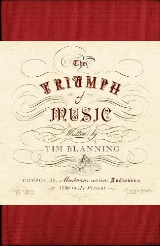9781846141782: The Triumph of Music: Composers, Musicians and Their Audiences, 1700 to the Present