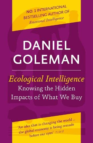 9781846141805: Ecological Intelligence: Knowing the Hidden Impacts of What We Buy: How Radical Transparency Transforms the Marketplace