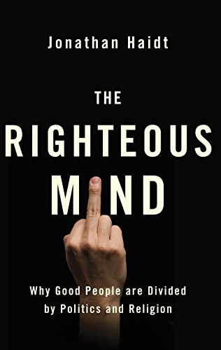 Righteous Mind: Why Good People Are Divided by Politics and Religion: Jonathan Haidt