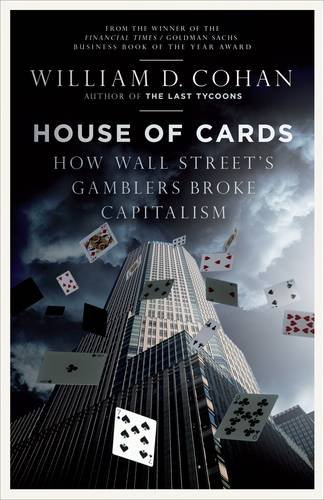 9781846141959: House of Cards: How Wall Street's Gamblers Broke Capitalism: The Fall of Bear Stearns and the Collapse of the Global Market