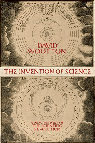 The Invention of Science: A New History of the Scientific Revolution: Wootton, David