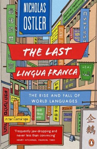 The Last Lingua Franca: The Rise and Fall of World Languages: Ostler, Nicholas