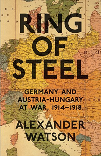 9781846142215: Ring of Steel: Germany And Austria-hungary At War; 1914-1918